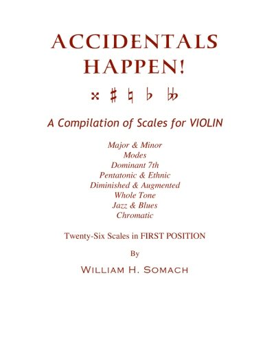 ACCIDENTALS HAPPEN! A Compilation of Scales for Violin in First Position: Major & Minor, Modes, Dominant 7th, Pentatonic & Ethnic, Diminished & Augmented, Whole Tone, Jazz & Blues, Chromatic