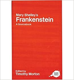 Book [(Mary Shelley's Frankenstein: A Routledge Study Guide and Sourcebook)] [Author: Timothy Morton] published on (September, 2002)