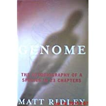 Genome; The Autobiography of a Species in 23 Chapters First edition by Ridley, Matt (1999) Paperback