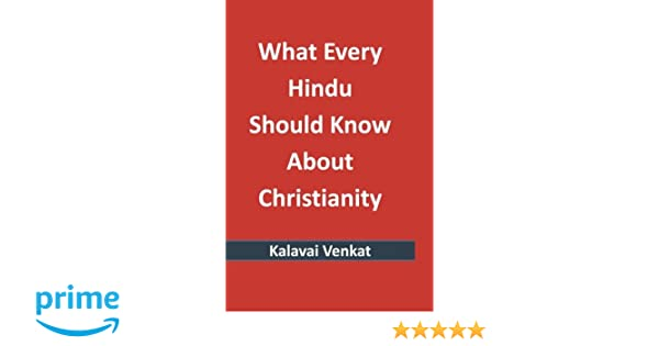 What every hindu should know about christianity kalavai venkat what every hindu should know about christianity kalavai venkat 9781505873429 amazon books fandeluxe Image collections