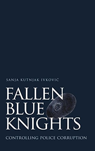 The Blue Knight - Fallen Blue Knights: Controlling Police Corruption (Studies in Crime and Public Policy)