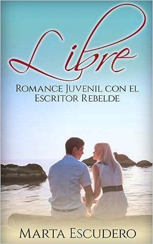 Libre: Romance Juvenil con el escritor rebelde: Volume 1 Novela Romántica y Erótica Juvenil: Amazon.es: Marta Escudero: Libros