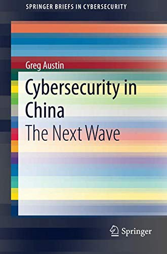 Cybersecurity in China: The Next Wave (SpringerBriefs in Cybersecurity)