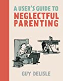 """A User's Guide to Neglectful Parenting"" av Guy Delisle"