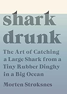 Book Cover: Shark Drunk: The Art of Catching a Large Shark from a Tiny Rubber Dinghy in a Big Ocean