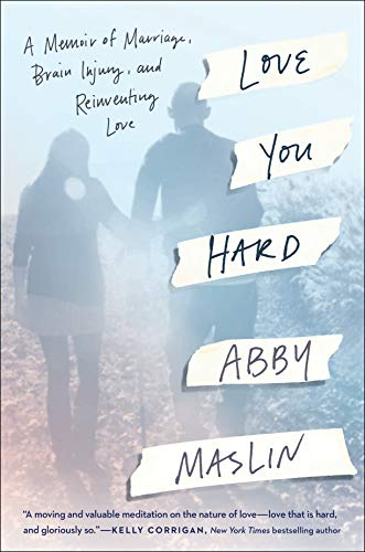 Love You Hard: A Memoir of Marriage, Brain Injury, and Reinventing Love See  more