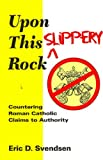 Upon This Slippery Rock: Countering Roman Catholic Claims to Authority