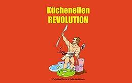 Küchenelfen REVOLUTION (German Edition) by [Eberle, Christian]