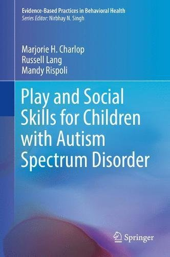 Play and Social Skills for Children with Autism Spectrum Disorder (Evidence-Based Practices in Behavioral Health) (Social Skills Training For Children With Autism)