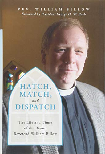 Hatch, Match, and Dispatch: The Life and Times of The Almost Reverend William Billow (Will Match)