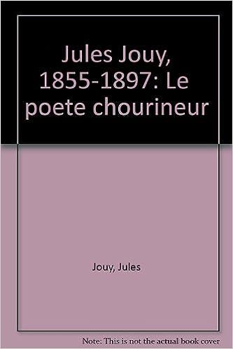 Jules Jouy, 1855-1897, le poète chourineur epub pdf