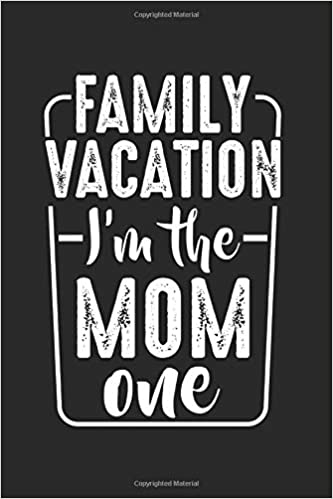 family vacation i m the mom one holiday trips funny quotes best