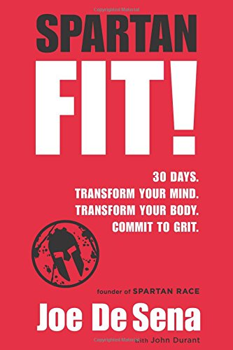 Spartan Fit!: 30 Days. Transform Your Mind. Transform Your Body. Commit to Grit. PDF