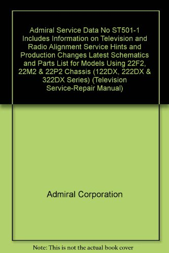 Admiral Service Data No ST501-1 Includes Information on Television and Radio Alignment Service Hints and Production Changes Latest Schematics and Parts List for Models Using 22F2, 22M2 & 22P2 Chassis (122DX, 222DX & 322DX Series) (Television Service-Repair Manual)