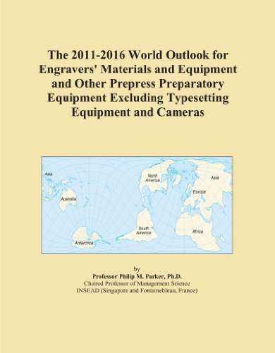 The 2011-2016 World Outlook for Engravers' Materials and Equipment and Other Prepress Preparatory Equipment Excluding Typesetting Equipment and Cameras
