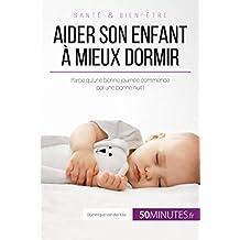 Aider son enfant à mieux dormir: Parce qu'une bonne journée commence par une bonne nuit ! (Famille t. 7) (French Edition)