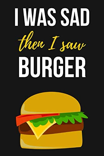 "I Was Sad Then I Saw Burger: Lovely Journal / Notebook / Diary, Unique Gift For Hamurger Lover (Lined, 6"" x 9"") by Pink Panda Press"