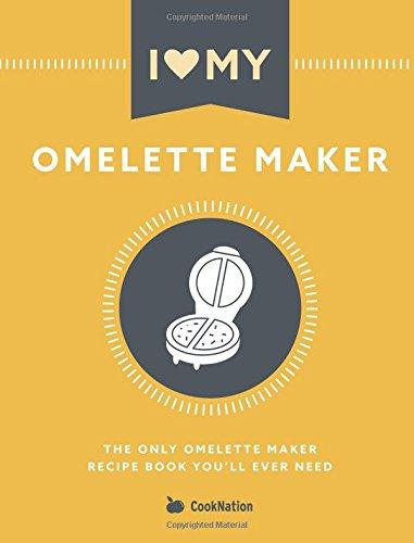 I Love My Omelette Maker: The Only Omelette Maker