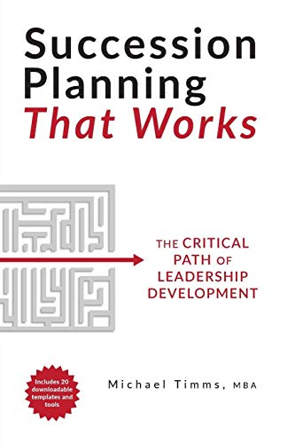 Succession Planning That Works: The Critical Path of Leadership Development (Succession Planning Best Practices)