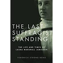 The Last Suffragist Standing: The Life and Times of Laura Marshall Jamieson