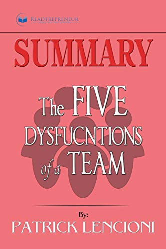 Summary of The Five Dysfunctions of a Team, Enhanced Edition: A Leadership Fable (J-B Lencioni Series) by Patrick M. Lencioni (Overcoming The Five Dysfunctions Of A Team Summary)