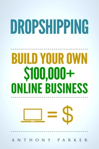 Dropshipping: How To Make Money Online & Build Your Own $100,000+ Dropshipping Online Business, Ecommerce, E-Commerce, Shopify, Passive Income