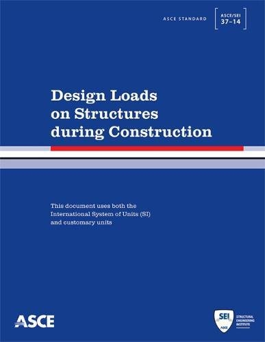 Design Loads on Structures during Construction (Standards ASCE/SEI 37 -14)