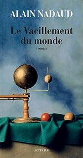 Le vacillement du monde : roman, Nadaud, Alain