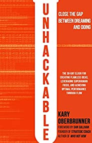 Unhackable: The Elixir for Creating Flawless Ideas, Leveraging Superhuman Focus, and Achieving Optimal Human P
