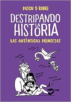 Book's Cover of Las auténticas princesas (Destripando la historia) (Español) Tapa dura – 28 marzo 2019