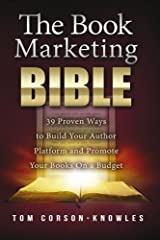 The Book Marketing Bible: 39 Proven Ways to Build Your Author Platform and Promote Your Books On a Budget (The Kindle Publishing Bible) (Volume 5) Paperback