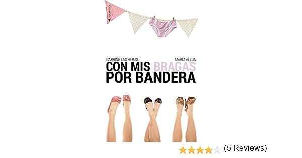 Con mis bragas por bandera (ROMANTICA): Amazon.es: Las Heras, Garbiñe, Allua, María: Libros