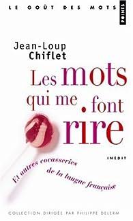 Les mots qui me font rire : Et autres cocasseries de la langue française par Jean-Loup Chiflet