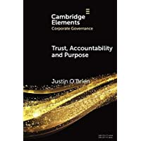 Trust, Accountability and Purpose: The Regulation of Corporate Governance