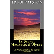 Le Secret Heureux d'Ulysse: La Photographie de Djamil Diboune (French Edition)