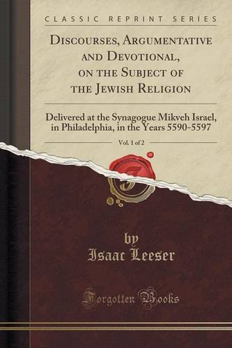 Download Discourses, Argumentative and Devotional, on the Subject of the Jewish Religion, Vol. 1 of 2: Delivered at the Synagogue Mikveh Israel, in Philadelphia, in the Years 5590-5597 (Classic Reprint) PDF