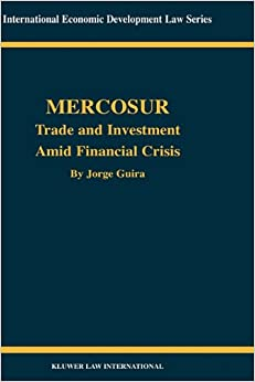 MERCOSUR: Trade and Investment Amid Financial Crisis (International Economic Development Law)