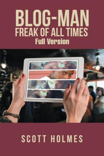 Blog-Man Freak of All Times: Full Version by XLIBRIS