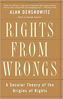 Rights from Wrongs: A Secular Theory of the Origins of Rights by Alan M. Dershowitz (2004-11-02)