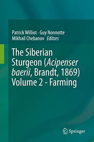 The Siberian Sturgeon (Acipenser baerii, Brandt, 1869) Volume 2 - Farming