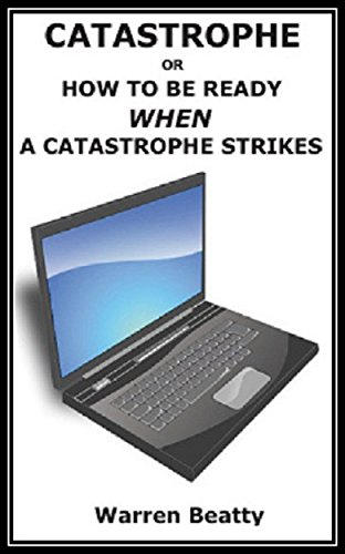 CATASTROPHE: How To Be Ready WHEN A Catastrophe Strikes Your Computer