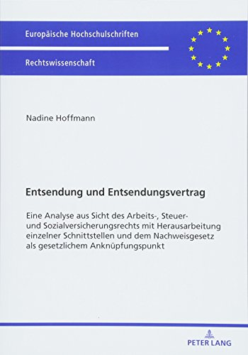 Entsendung und Entsendungsvertrag: Eine Analyse aus Sicht des Arbeits-, Steuer- und Sozialversicherungsrechts mit Herausarbeitung einzelner ... als gesetzlichem Anknuepfungspunkt