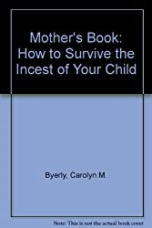 Mother's Book: How to Survive the Incest of Your Child
