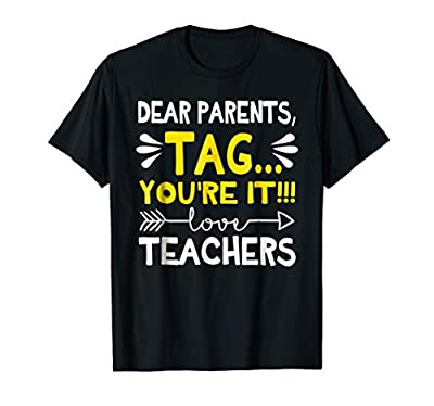 Dear Parents, Tag You're It Love Teacher Gift Funny T-Shirt