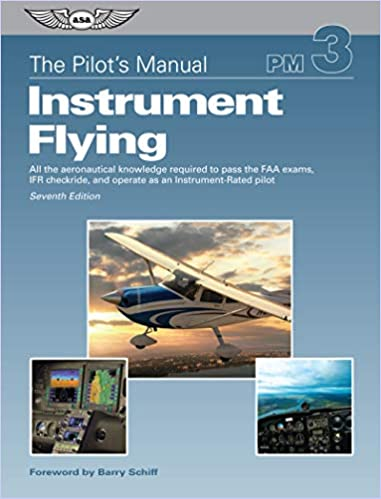The Pilots Manual: Instrument Flying: All the aeronautical knowledge required to pass the FAA exams, IFR checkride, and operate as an Instrument-Rated pilot (The Pilots Manual Series)