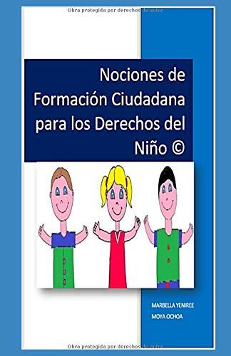 Nociones de Formación Ciudadana para los Derechos del Niño (CIENCIAS POLÍTICAS)  [MOYA OCHOA, MARBELLA YENIREE] (Tapa Blanda)