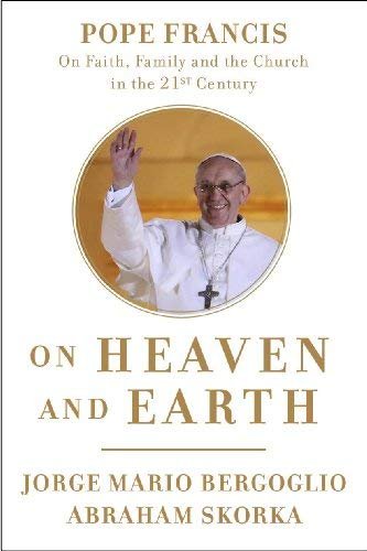 On Heaven and Earth: Pope Francis on Faith, Family, and the Church in the Twenty-First Century (Mario Invites)