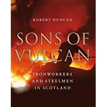 Sons of Vulcan: Ironworkers and Steelmen in Scotland