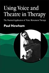 Using Voice and Theatre in Therapy: The Practical Application of Voice Movement Therapy Paperback