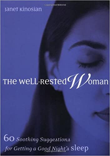 The well-rested woman : 60 soothing suggestions for getting a good night's sleep, Janet Kinosian